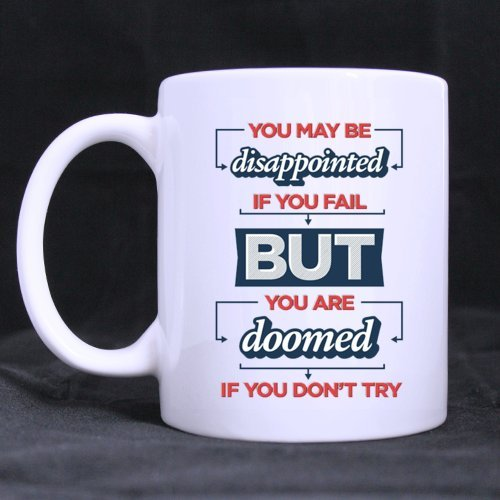 Belief You May Be Disappointed If You Fail But You Are Doomed If You Don'T Try Home/Office Mug 11Oz/100% Ceramic Coffee/Tea Mug Great Gift Idea