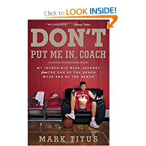 Don't Put Me In, Coach: My Incredible NCAA Journey from the End of the Bench to the End of the Bench by Mark Titus