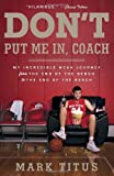 Dont Put Me In, Coach: My Incredible NCAA Journey from the End of the Bench to the End of the Bench