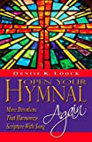 Open Your Hymnal . . . Again - Christian Hymns & Spiritual Devotions That Harmonize Scripture with Song: Christian Devotionals for Women and Men (A Christian Devotions Ministries Resource Book 2)