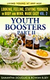 Youth Boosters Part 2 (Looking, Feeling, Staying Younger in Body and Mind, Made Easy)