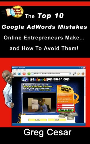 The Top 10 Google Adwords Mistakes Online Entrepreneurs Make... And How To Avoid Them!