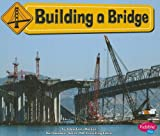 img - for Building a Bridge (Construction Zone) book / textbook / text book