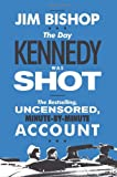 The Day Kennedy Was Shot (0062290592) by Bishop, Jim