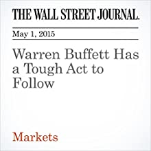 Warren Buffett Has a Tough Act to Follow (       UNABRIDGED) by Spencer Jakab Narrated by Ken Borgers