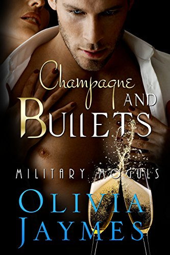 Champagne and Bullets: Book 1 (Military Moguls)