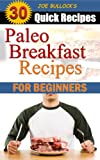 Paleo Breakfast Recipes: 30 Paleo Breakfast Recipes for Paleo Diet Beginners (Weight Loss Recipes)