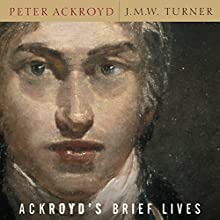 J. M. W. Turner: Ackroyd's Brief Lives (       UNABRIDGED) by Peter Ackroyd Narrated by Nicholas Guy Smith