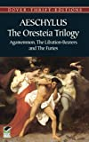The Oresteia Trilogy: Agamemnon, the Libation-Bearers and the Furies (0486292428) by Aeschylus