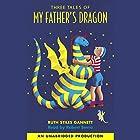 Three Tales of My Father's Dragon: My Father's Dragon; Elmer and the Dragon; The Dragons of Blueland Hörbuch von Ruth Stiles Gannett Gesprochen von: Robert Serva