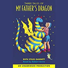 Three Tales of My Father's Dragon: My Father's Dragon; Elmer and the Dragon; The Dragons of Blueland | Livre audio Auteur(s) : Ruth Stiles Gannett Narrateur(s) : Robert Serva