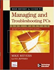 Mike Meyers CompTIA A Guide to Managing and Troubleshooting PCs Lab by Michael Meyers