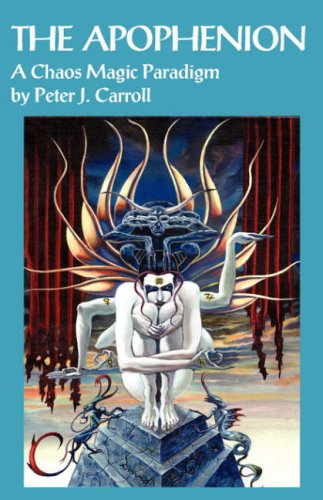 The Apophenion: A Chaos Magick Paradigm: A Chaos Magic Paradigm