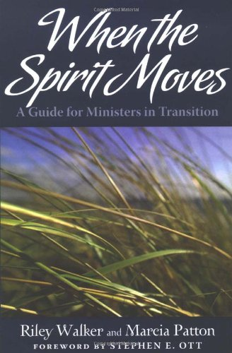 When the Spirit Moves: A Guide for Ministers in Transition, Riley Walker; Marcia Patton