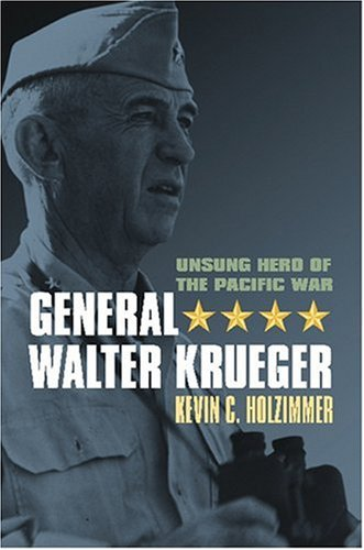 General Walter Krueger: Unsung Hero of the Pacific War (Modern War Studies)