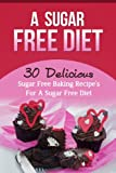 img - for A Sugar Free Diet - 30 Delicious Sugar Free Baking Recipes For A Sugar Free Diet (sugar free diet, low carb diet, sugar free cookbook, sugar free recipes, ... , sugar free baking,sugar free solution) book / textbook / text book