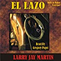 El Lazo: Clint Ryan Series #1 (       UNABRIDGED) by Larry Jay Martin Narrated by Gregory Papst