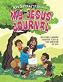 My Jesus Journal: Helping Families Grow in Jesus & the Kingdom of God (0988614421) by Vischer, Phil