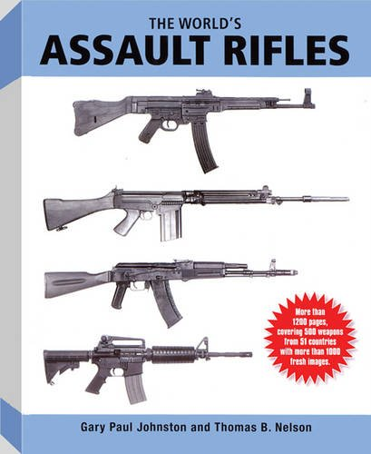 The World's Assault Rifles, by Gary Paul Johnston, Thomas B. Nelson