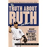 The Truth About Ruth and More: Behind Yankees Myths, Legends, and Lore ~ Peter Handrinos