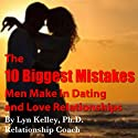 The 10 Biggest Mistakes Men Make in Dating and Love Relationships (       UNABRIDGED) by Lyn Kelley Narrated by Lyn Kelley