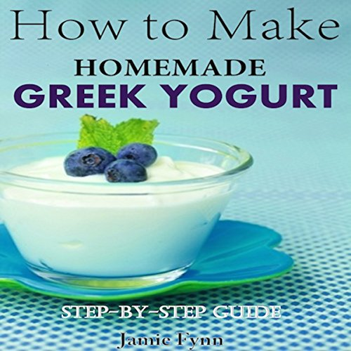 How to Make Homemade Greek Yogurt: Step-by-Step Guide by Jamie Fynn