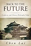 Back to the Future: Confucius and Chinese Philosophy Today