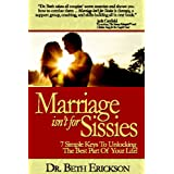 Marriage Isn't For Sissies: 7 Simple Keys To Unlocking The Best Part Of Your Life! ~ Beth M. Erickson