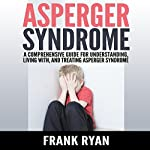 Asperger Syndrome: A Comprehensive Guide for Understanding, Living With, and Treating Asperger Syndrome | Frank Ryan