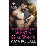 The Bad Boy Billionaire: What a Girl Wants (Wallflower Trilogy) ~ Maya Rodale