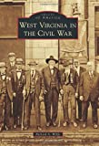 West Virginia in the Civil War (Images of America (Arcadia Publishing))