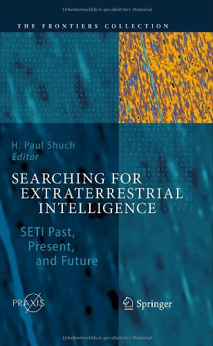 Searching For Extraterrestrial Intelligence: Seti Past, Present, And Future (The Frontiers Collection)