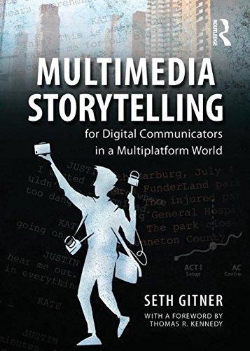 Multimedia Storytelling for Digital Communicators in a Multiplatform World, by Seth Gitner