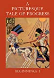 A Picturesque Tale of Progress: Beginnings I (1597313653) by Miller, Olive Beaupre