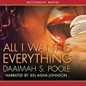 All I Want Is Everything Audiobook by Daaimah Poole Narrated by Sisi Aisha Johnson