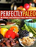 img - for Perfectly Paleo - 30 Unique and Delicious Paleo Diet Recipes book / textbook / text book