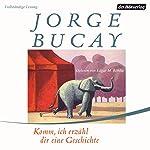 Komm, ich erzähl dir eine Geschichte | Jorge Bucay