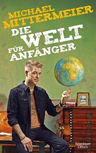 Die Welt für Anfänger das Buch von Michael Mittermeier - Preis vergleichen und online kaufen