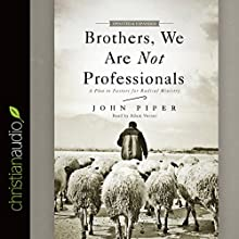Brothers, We Are Not Professionals: A Plea to Pastors for Radical Ministry | Livre audio Auteur(s) : John Piper Narrateur(s) : Adam Verner