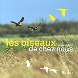 Les oiseaux de chez nous: Alouettes, bouvreuils, martinets, moineaux, geais, cigognes, faucons pèlerins...