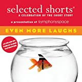 Selected Shorts: Even More Laughs (Selected Shorts: A Celebration of the Short Story)