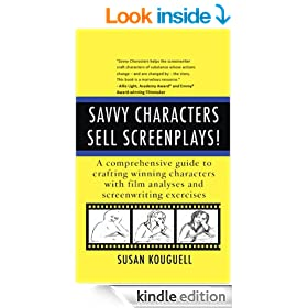 Savvy Characters Sell Screenplays!: A comprehensive guide to crafting winning characters with film analyses and screenwriting exercises