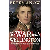 To War with Wellington: From the Peninsula to Waterlooby Peter Snow