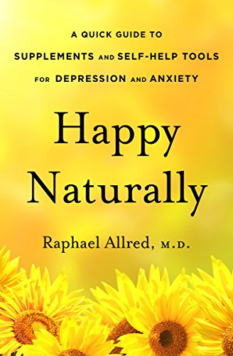 Happy Naturally: A Quick Guide to Supplements and Self-Help Tools for Depression and Anxiety by Raphael Allred MD ebook deal
