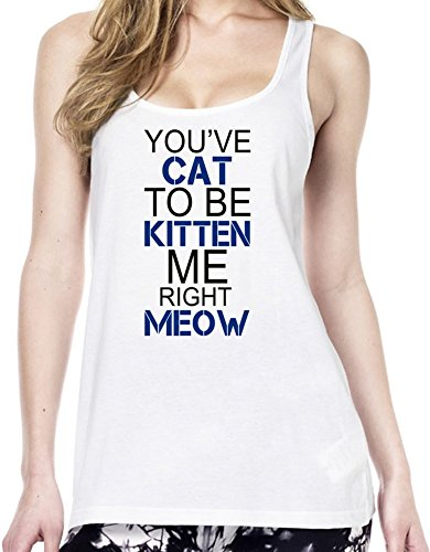 You've Cat To Be Kitten Me Right Meow Funny Slogan Tunica delle donne Large