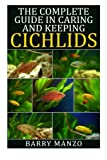 The Complete Guide in Caring and Keeping Cichlids