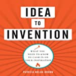 Idea to Invention: What You Need to K...