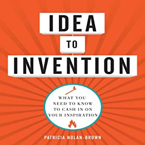 Idea to Invention: What You Need to Know to Cash In on Your Inspiration | [Patricia Nolan-Brown]