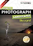 How to Photograph Landscapes like a Pro (How to Photograph Anything like a Pro Book 1)