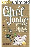 Chef Junior y el libro de las recetas con cuento (Spanish Edition)